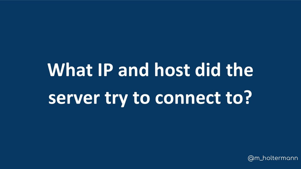 @m_holtermann What IP and host did the server t...