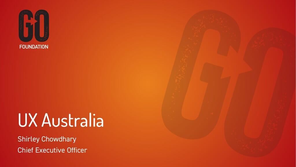 UX Australia Shirley Chowdhary Chief Executive ...