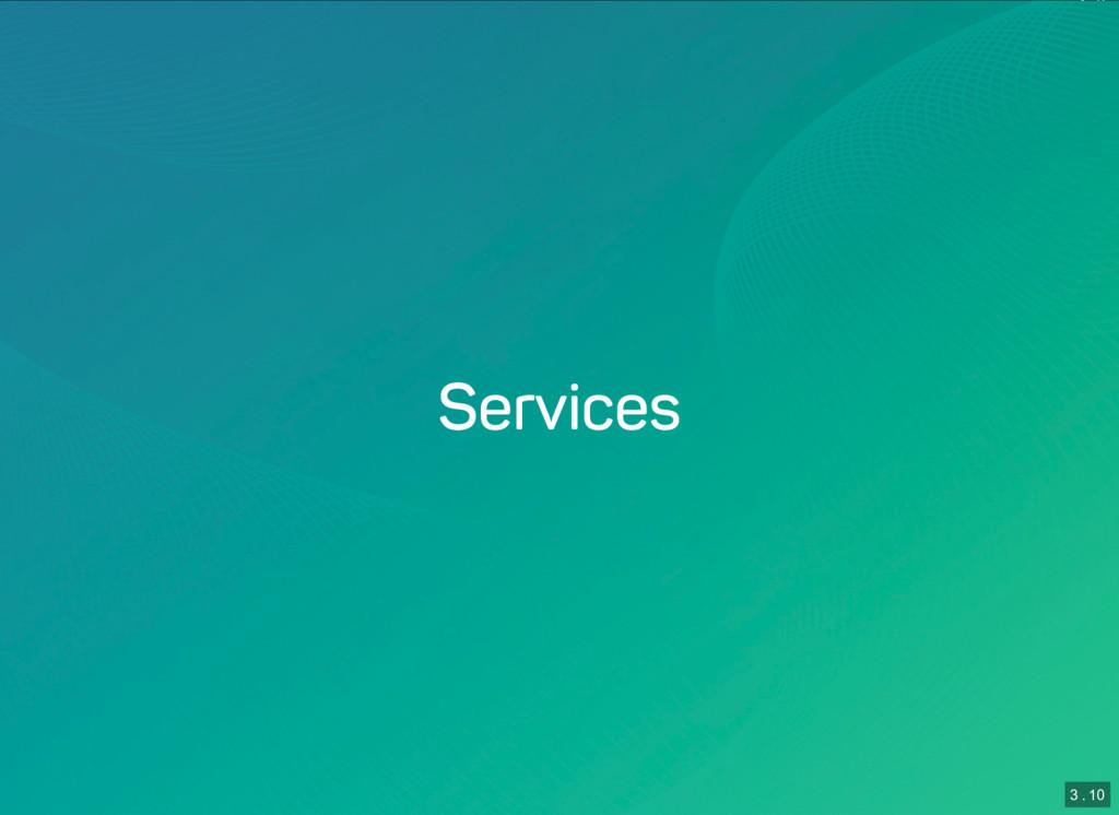 3 . 9 3 . 10 Services