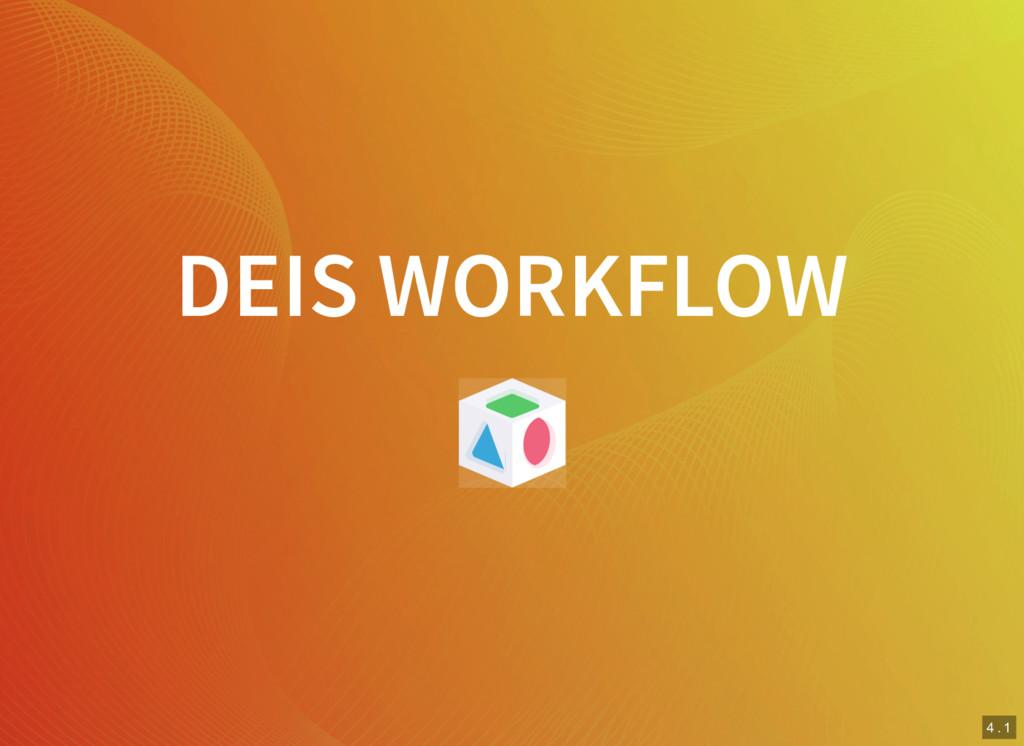 3 . 12 4 . 1 DEIS WORKFLOW