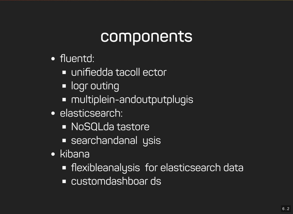 6 . 2 components fluentd: unified data collector ...