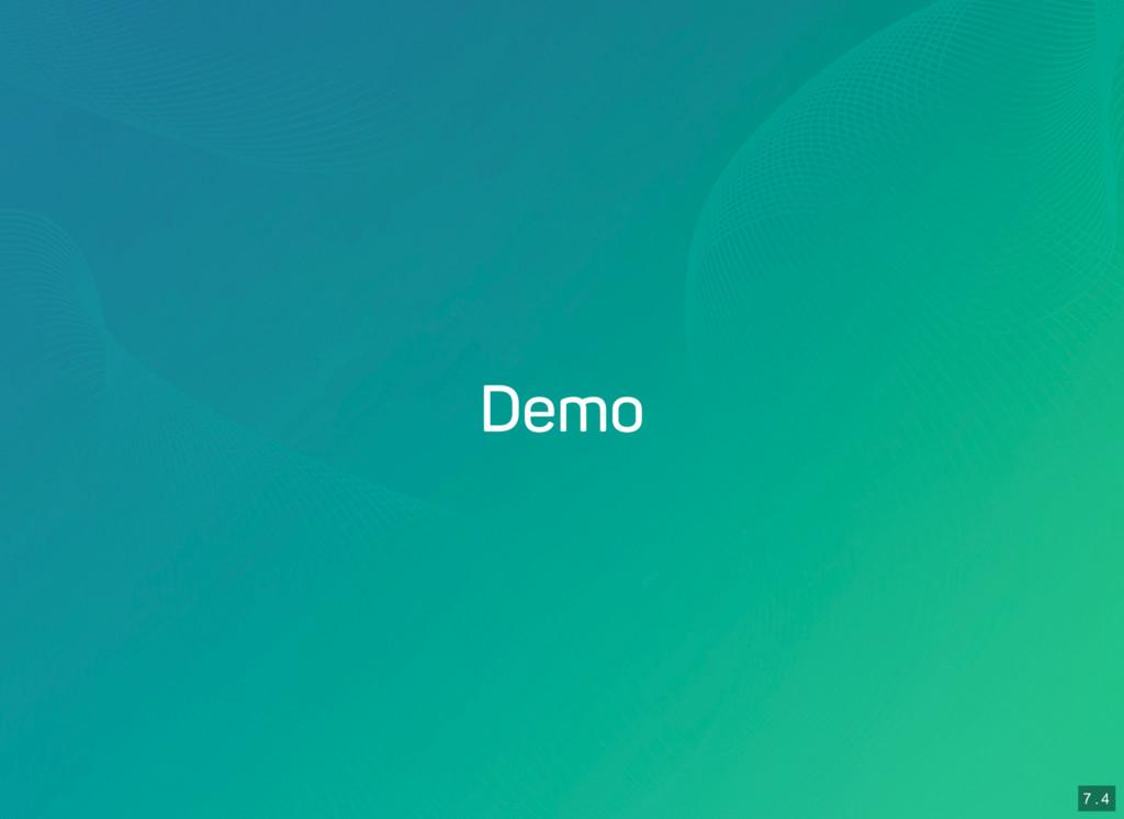 7 . 3 7 . 4 Demo