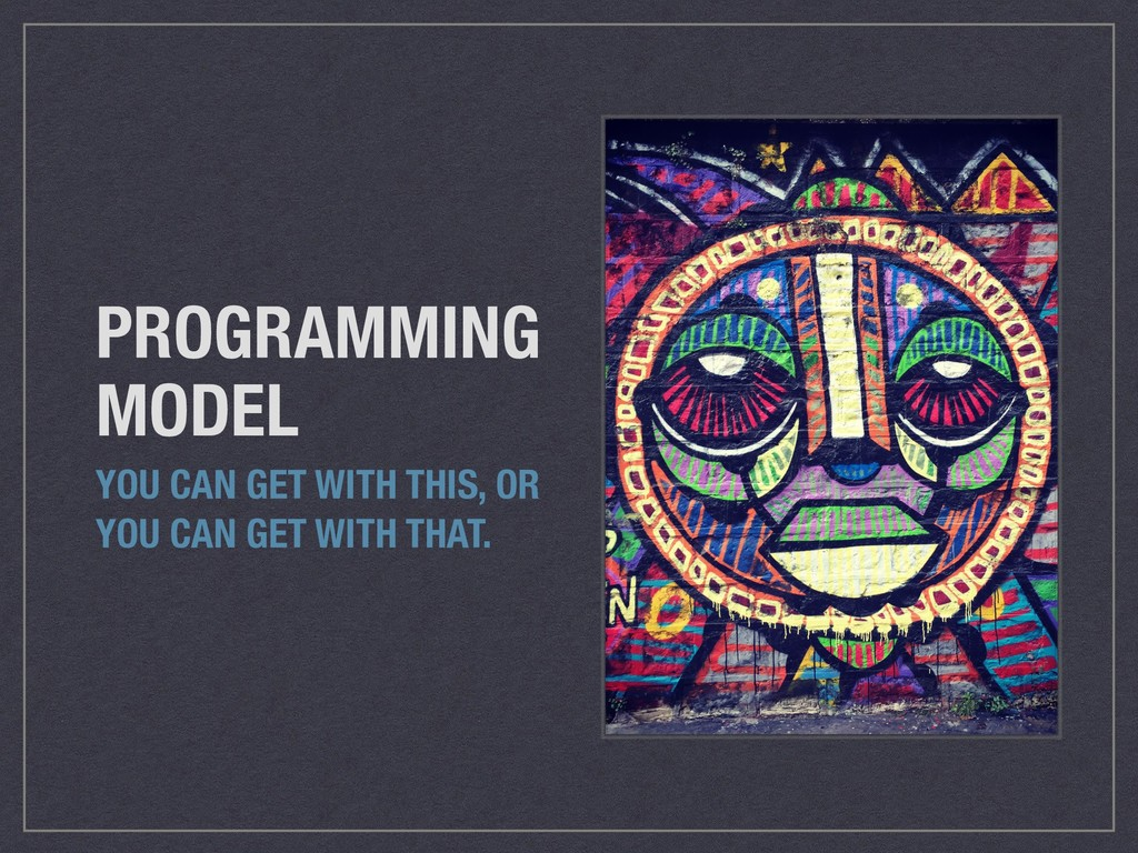 PROGRAMMING MODEL YOU CAN GET WITH THIS, OR YOU...