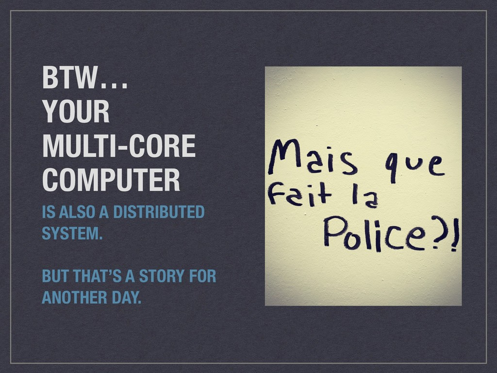 BTW… YOUR MULTI-CORE COMPUTER IS ALSO A DISTRIB...