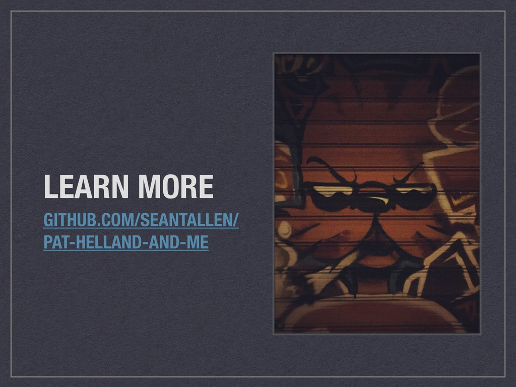 LEARN MORE GITHUB.COM/SEANTALLEN/ PAT-HELLAND-A...
