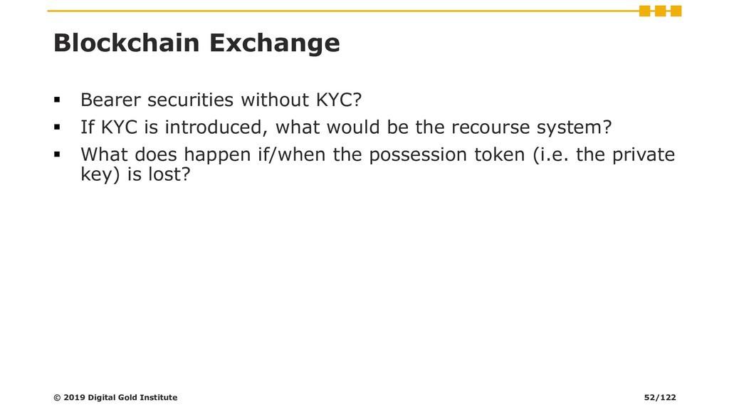 Blockchain Exchange ▪ Bearer securities without...