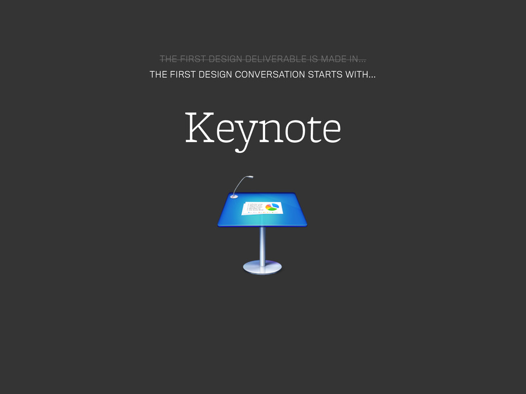 THE FIRST DESIGN DELIVERABLE IS MADE IN… THE FI...