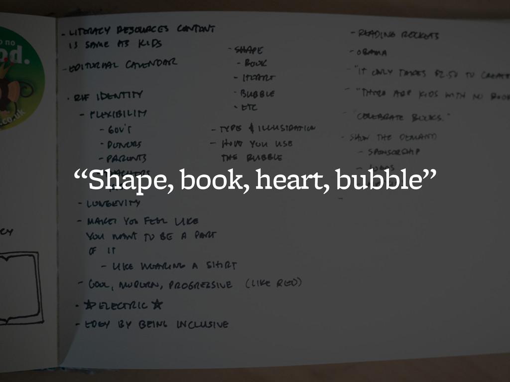 """""""Shape, book, heart, bubble"""""""