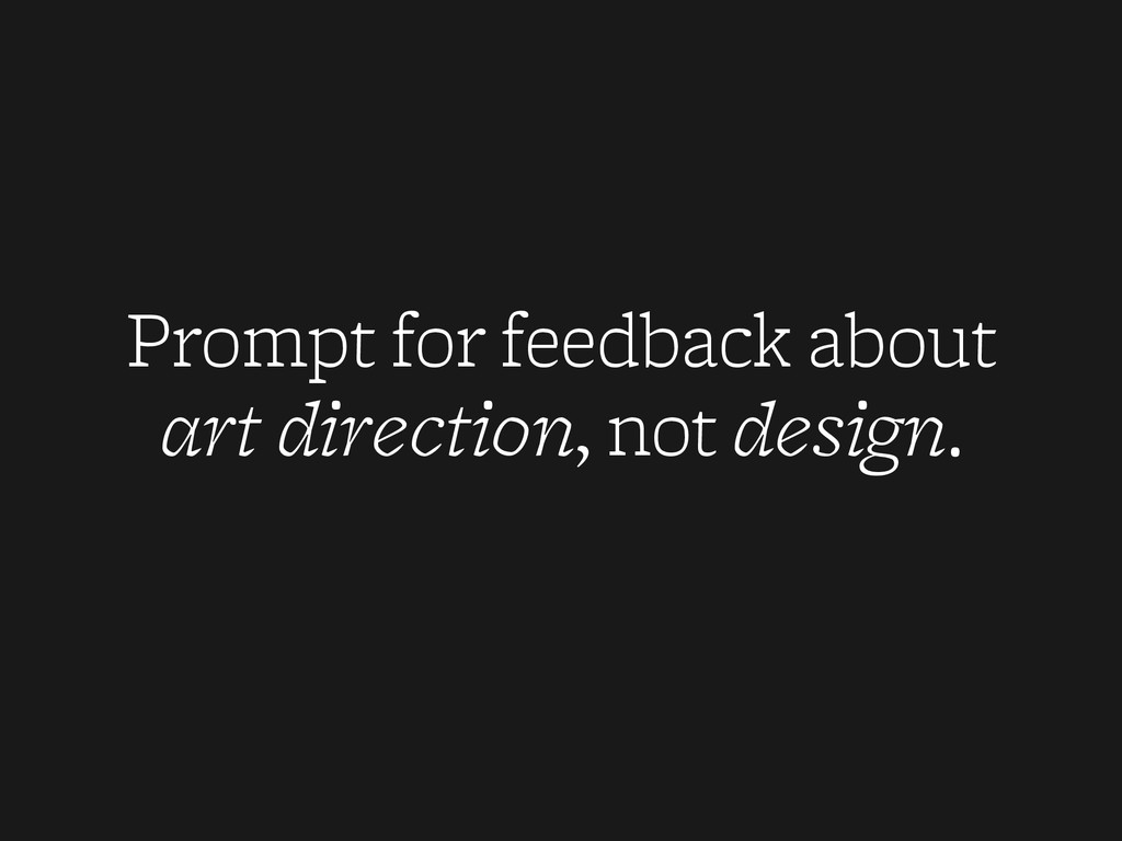 Prompt for feedback about art direction, not de...