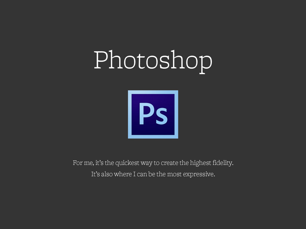 Photoshop For me, it's the quickest way to crea...