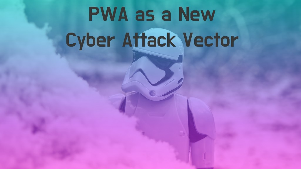 PWA as a New Cyber Attack Vector
