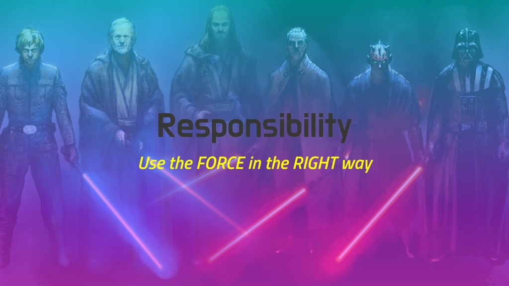 Responsibility Use the FORCE in the RIGHT way