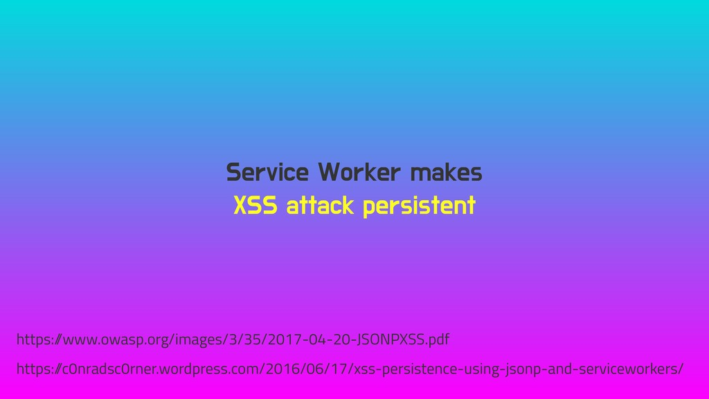 Service Worker makes XSS attack persistent http...