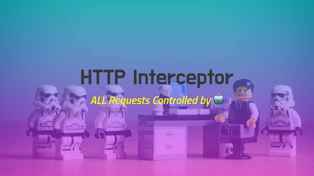 HTTP Interceptor ALL Requests Controlled by