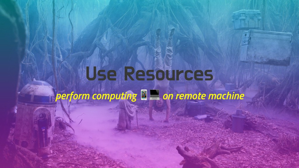 Use Resources perform computing  on remote mach...
