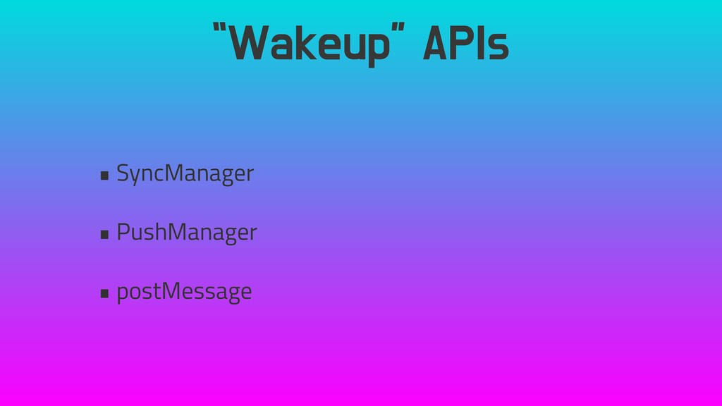 """Wakeup"" APIs • SyncManager • PushManager • pos..."