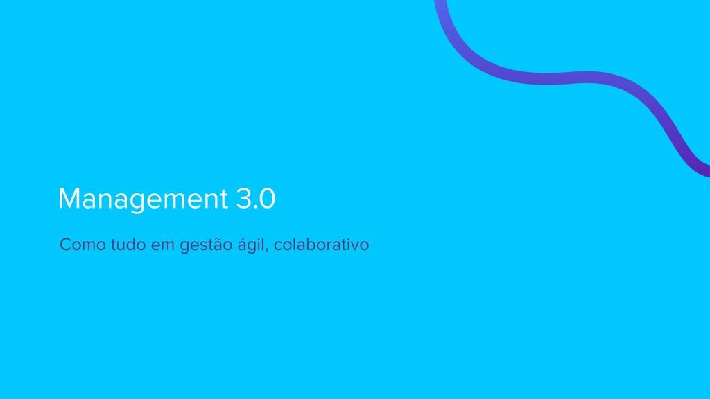 Management 3.0 Como tudo em gestão ágil, colabo...