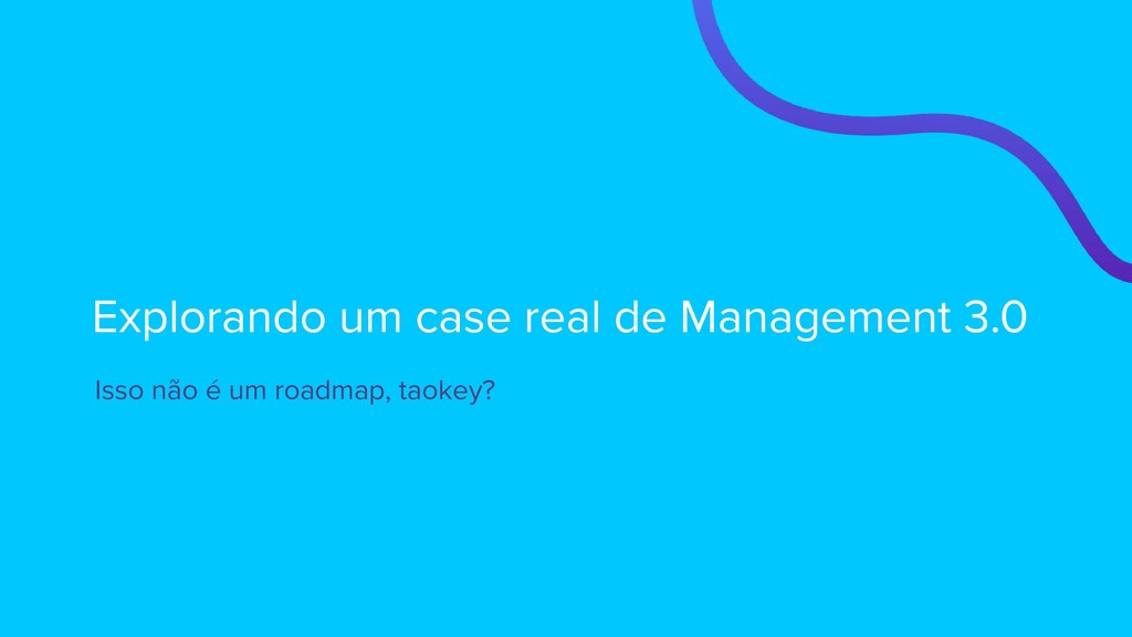 Explorando um case real de Management 3.0 Isso ...