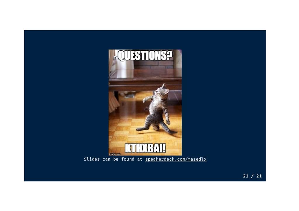 Slides can be found at speakerdeck.com/mazedlx ...