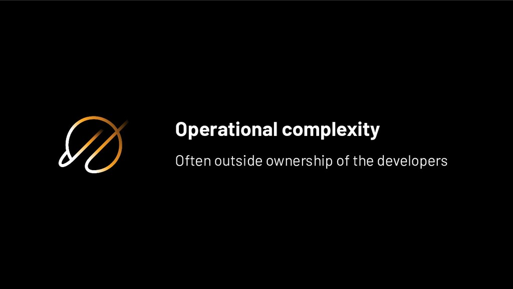 Operational complexity Often outside ownership ...