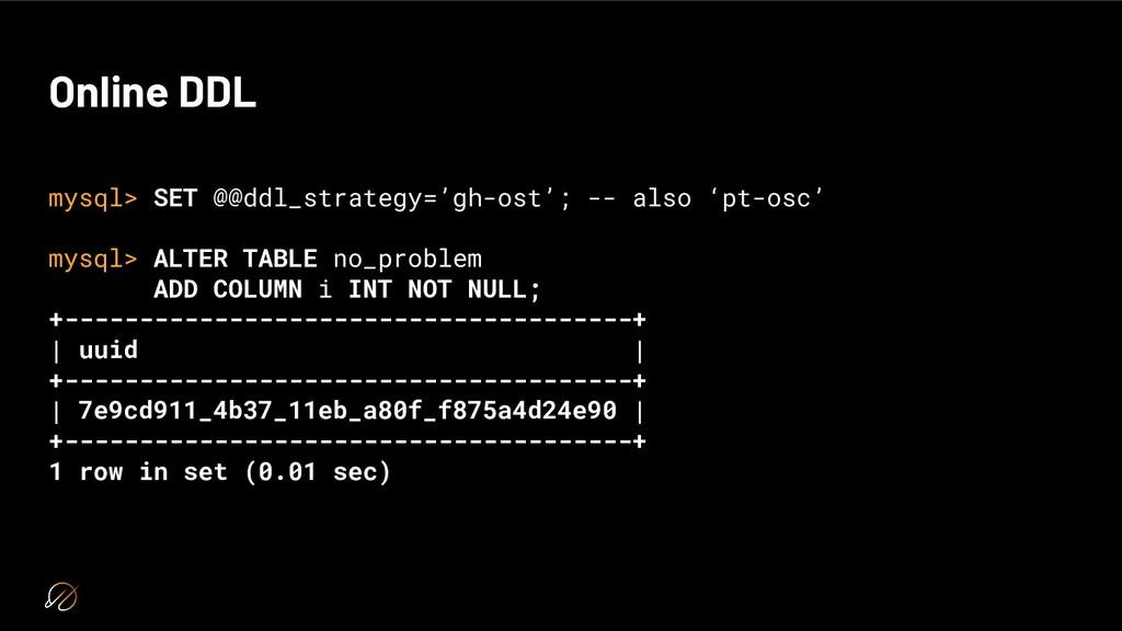 Online DDL mysql> SET @@ddl_strategy='gh-ost'; ...
