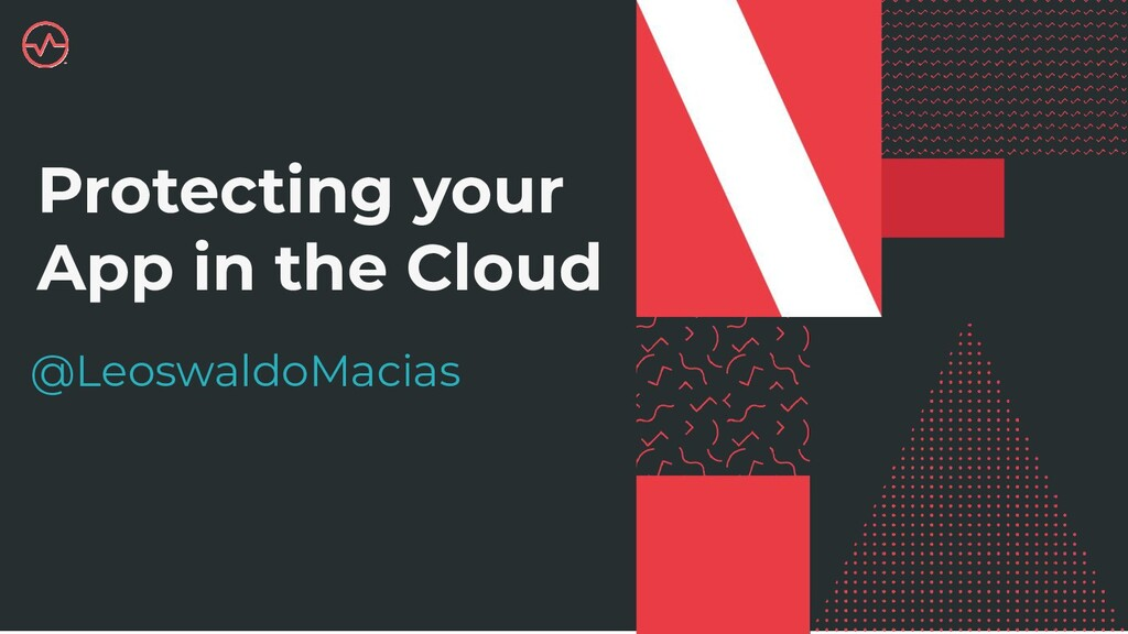 Protecting your App in the Cloud @LeoswaldoMaci...
