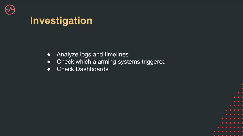 Investigation ● Analyze logs and timelines ● Ch...