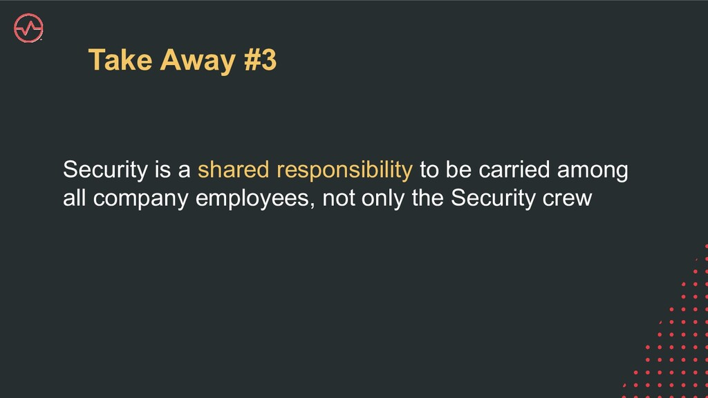 Take Away #3 Security is a shared responsibilit...