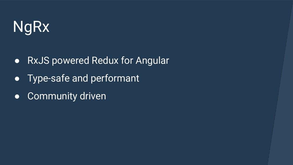 NgRx ● RxJS powered Redux for Angular ● Type-sa...