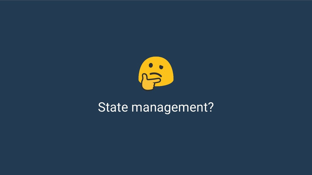 State management?
