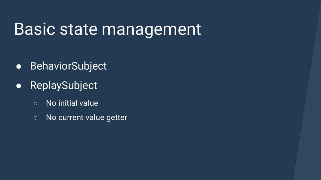 Basic state management ● BehaviorSubject ● Repl...