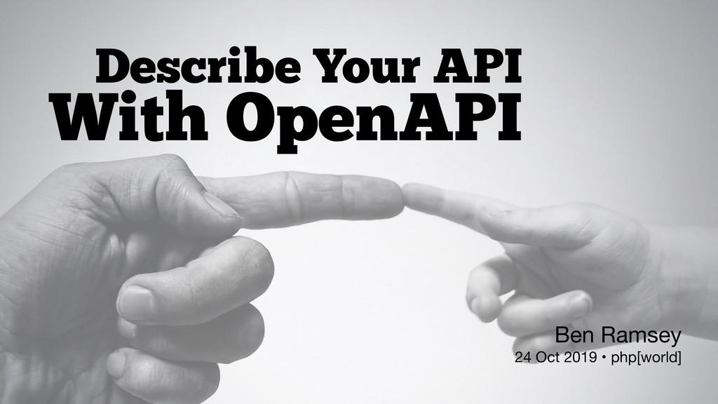 Describe Your API With OpenAPI Ben Ramsey 24 O...