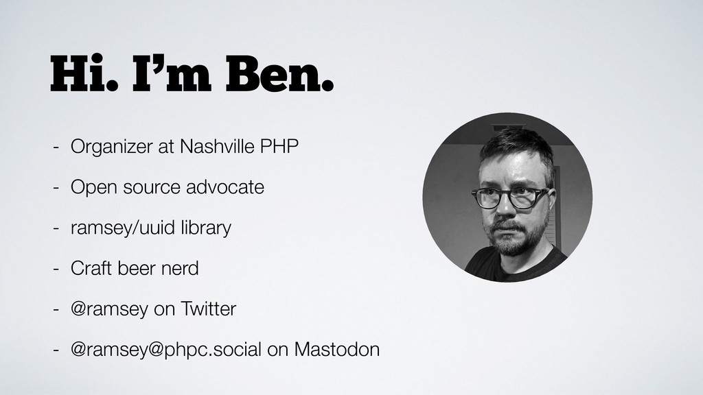Hi. I'm Ben. - Organizer at Nashville PHP - Ope...
