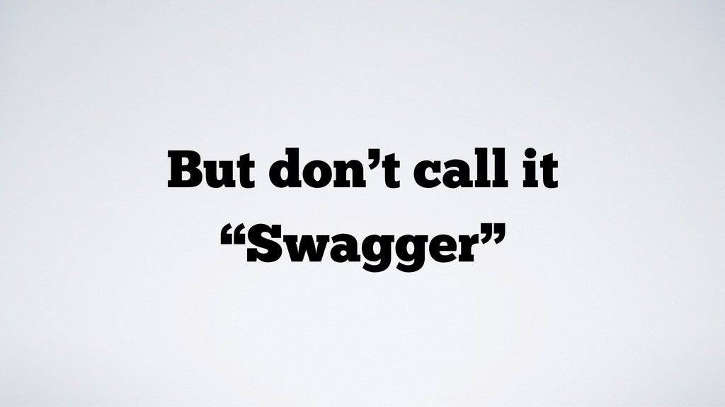 """But don't call it """"Swagger"""""""