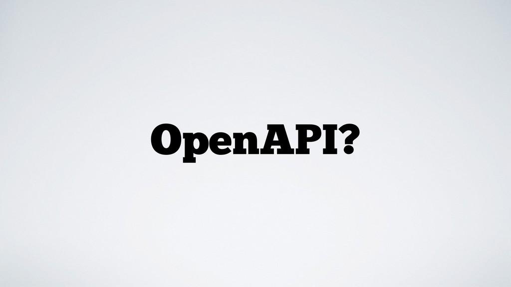 OpenAPI?