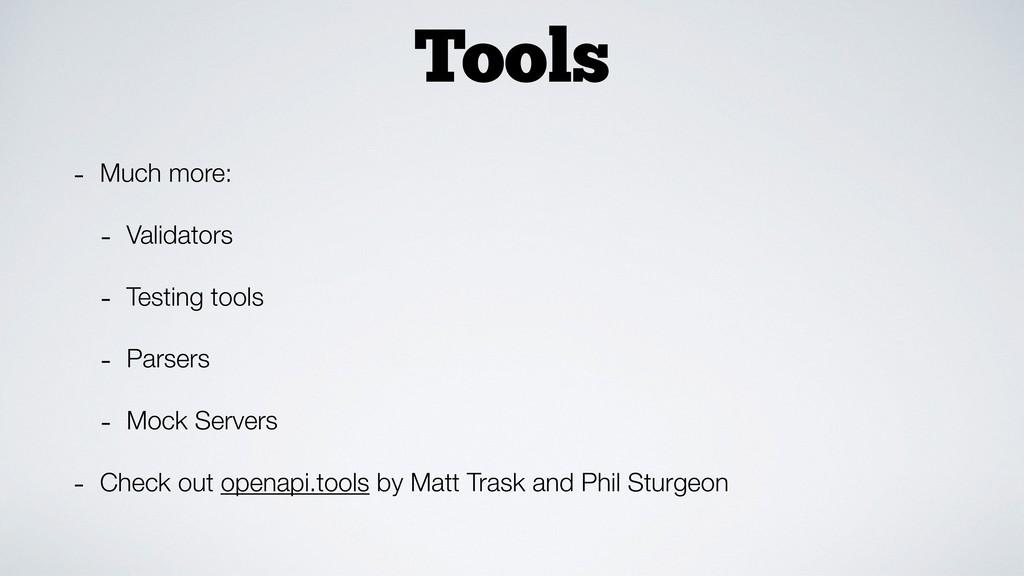 Tools - Much more: - Validators - Testing tools...