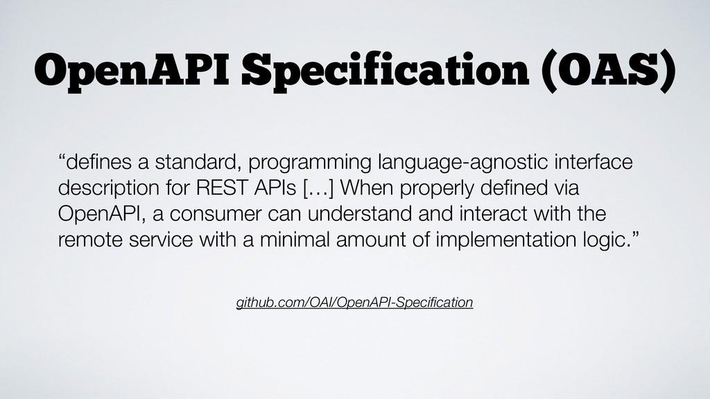 OpenAPI Specification (OAS) github.com/OAI/Open...