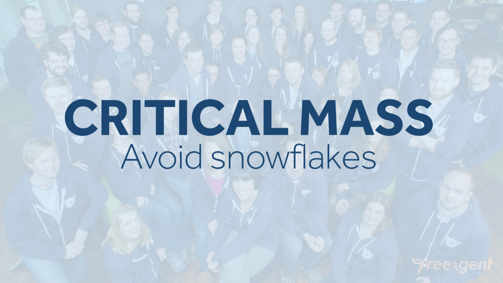 CRITICAL MASS Avoid snowflakes