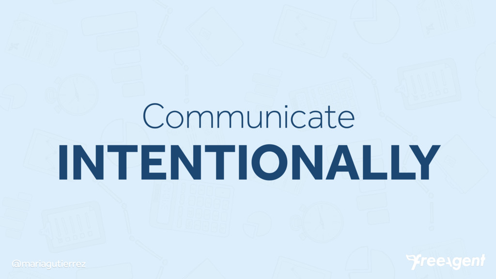 @mariagutierrez Communicate INTENTIONALLY