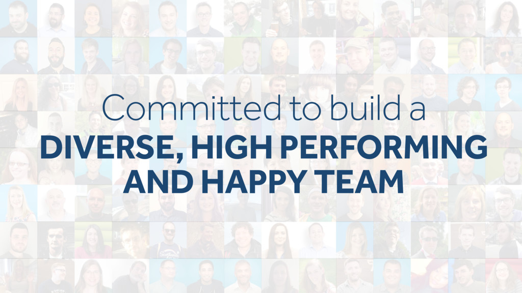 Committed to build a DIVERSE, HIGH PERFORMING A...