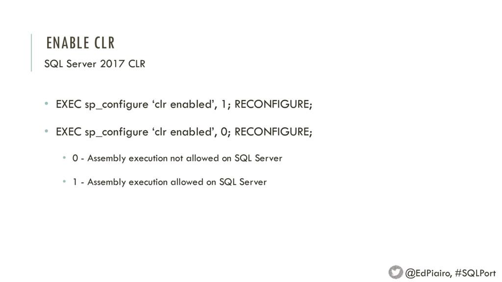 ENABLE CLR SQL Server 2017 CLR @EdPiairo, #SQLP...