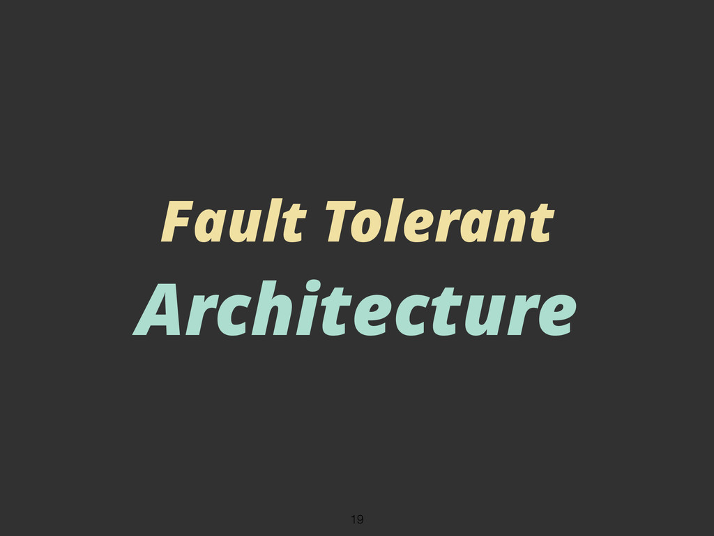 Fault Tolerant Architecture 19