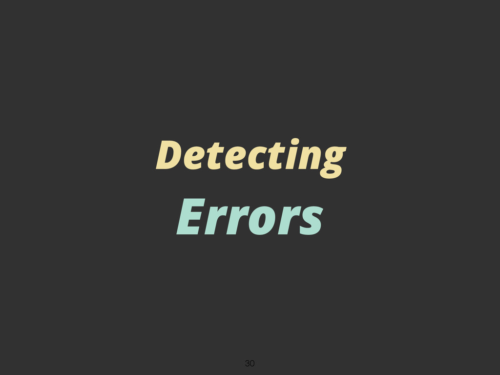 Detecting Errors 30
