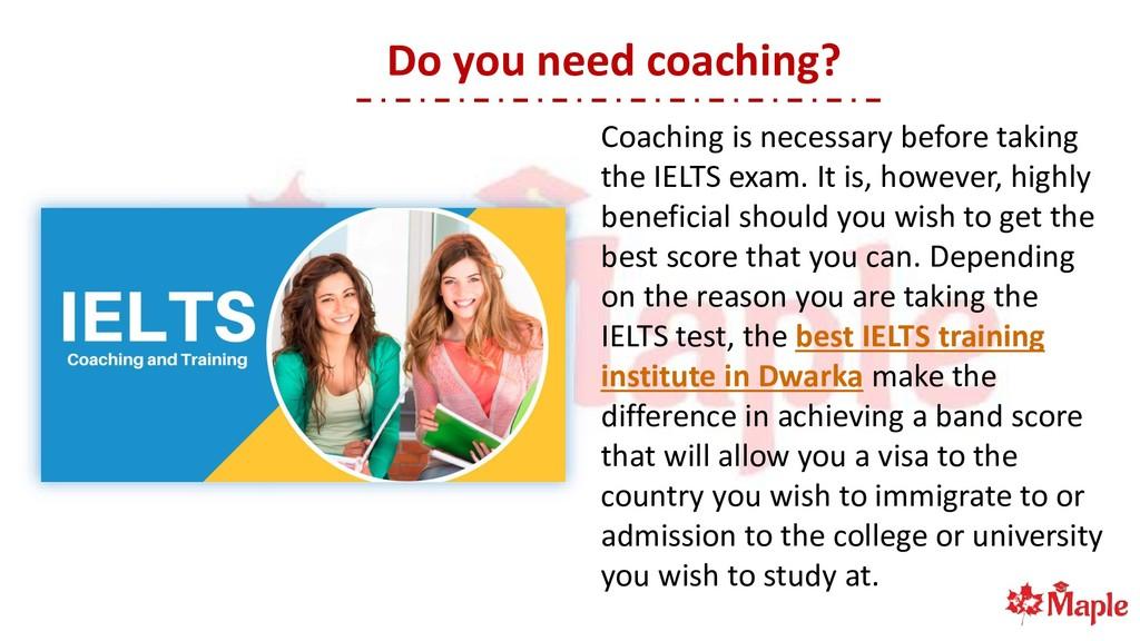 Do you need coaching? Coaching is necessary bef...