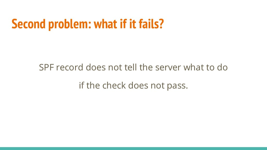 Second problem: what if it fails? SPF record do...