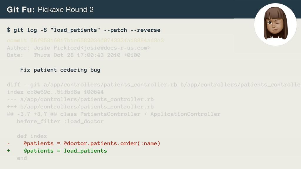 "Git Fu: Pickaxe Round 2 $ git log -S ""load_pati..."