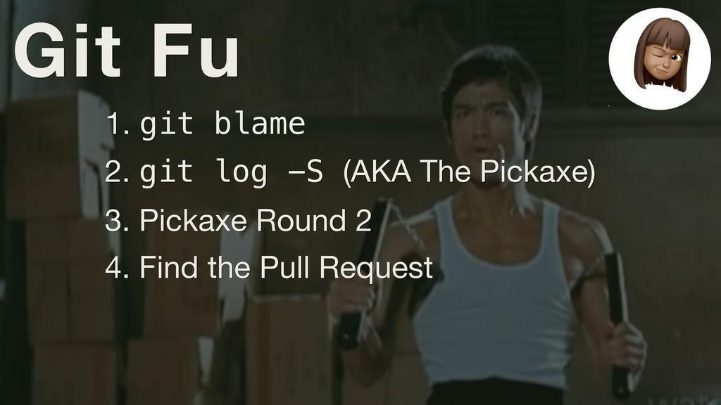 Git Fu 1. git blame 2. git log -S (AKA The Pick...
