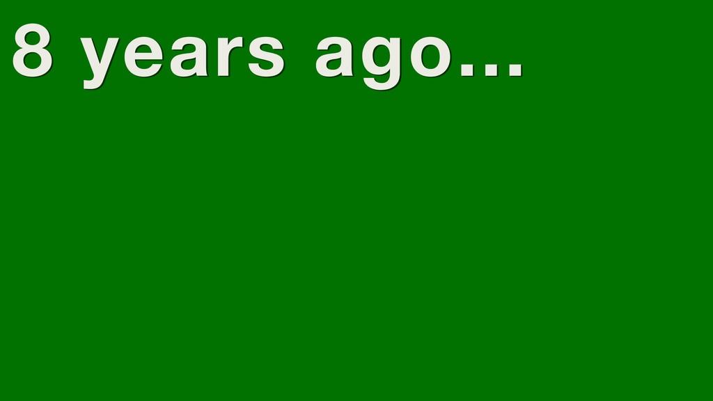 8 years ago...