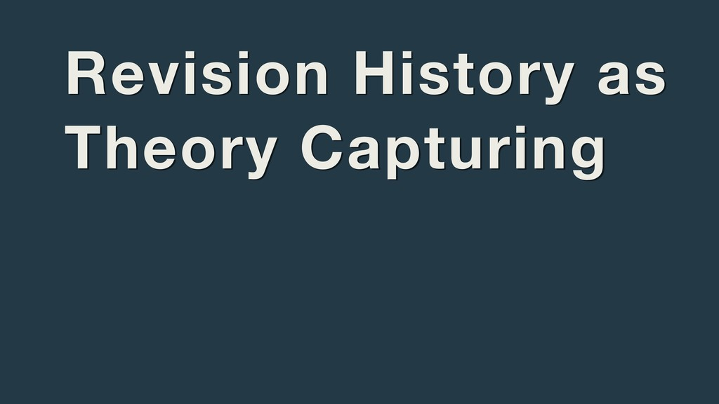 Revision History as Theory Capturing