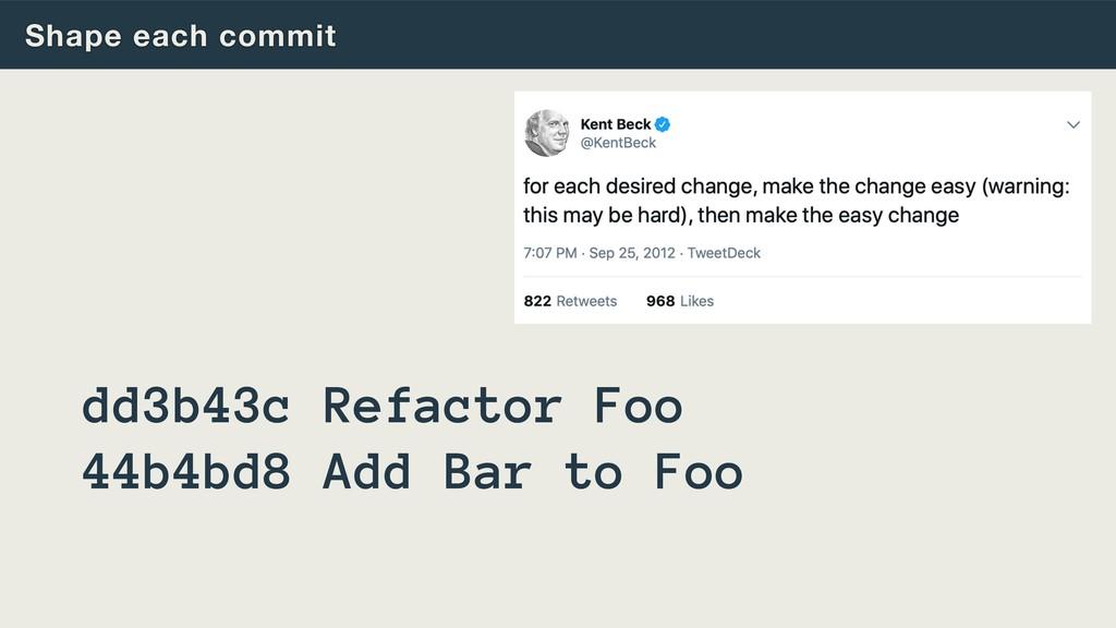 Shape each commit dd3b43c Refactor Foo 44b4bd8 ...